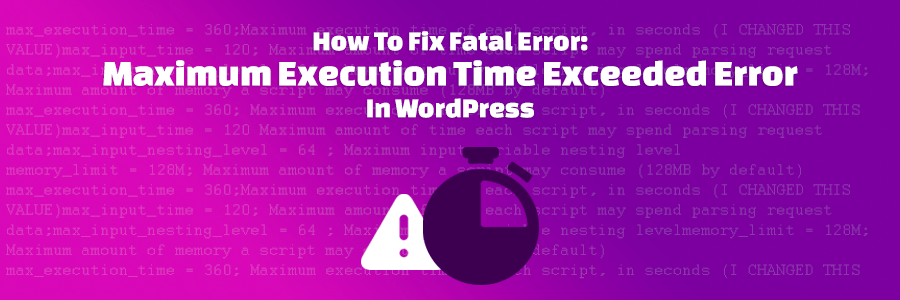 Cómo solucionar el error max_execution_time en WordPress